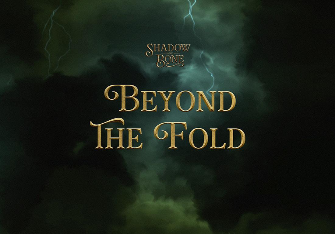 Shadow and Bone: Beyond the Fold